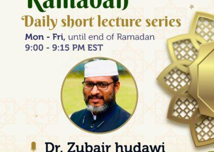 RAMADAN DAILY LECTURE SERIES – DR ZUBAIR HUDAWI